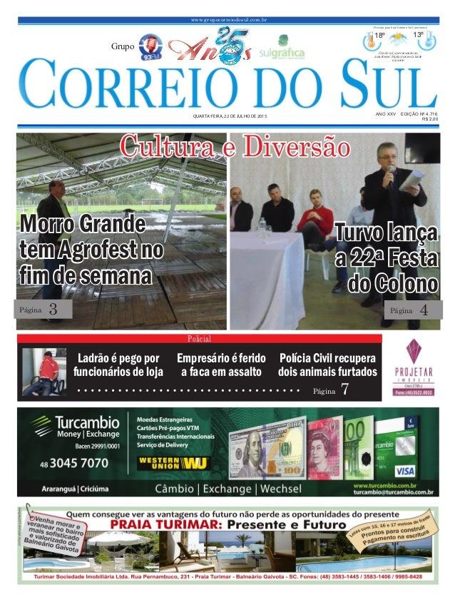 www.grupocorreiodosul.com.br ANO XXV EDIÇÃO Nº 4.716 QUARTA-FEIRA, 22 DE JULHO DE 2015 R$ 2,00 Grupo 18º 13º Dia de sol, c...
