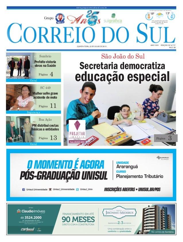 www.grupocorreiodosul.com.br ANO XXV EDIÇÃO Nº 4.717 QUINTA-FEIRA, 23 DE JULHO DE 2015 R$ 2,00 Grupo 18º 13º Sol e aumento...