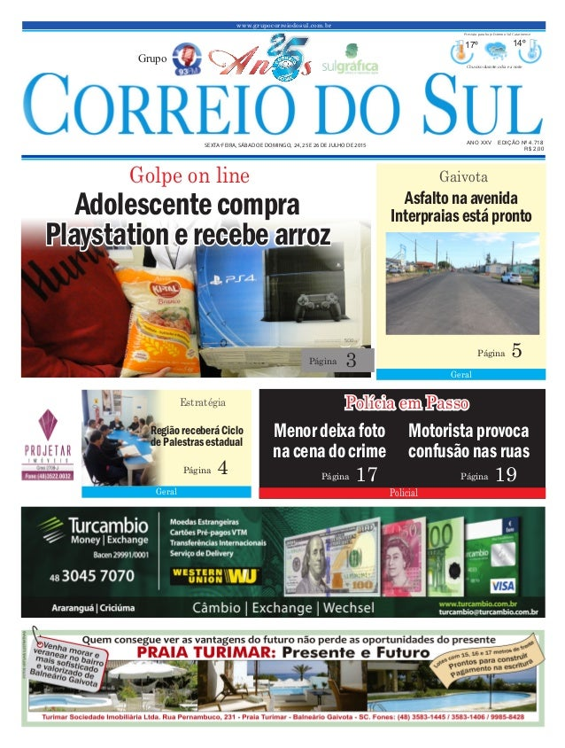 www.grupocorreiodosul.com.br ANO XXV EDIÇÃO Nº 4.718 SEXTA-FEIRA, SÁBADO E DOMINGO, 24, 25 E 26 DE JULHO DE 2015 R$ 2,00 G...