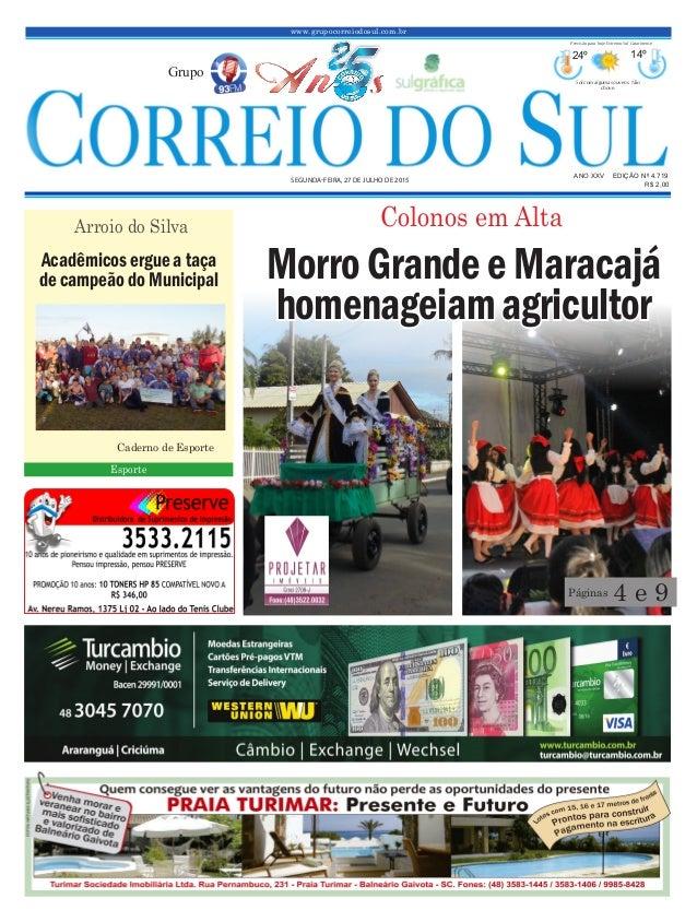 www.grupocorreiodosul.com.br ANO XXV EDIÇÃO Nº 4.719 SEGUNDA-FEIRA, 27 DE JULHO DE 2015 R$ 2,00 Grupo 24º 14º Sol com algu...