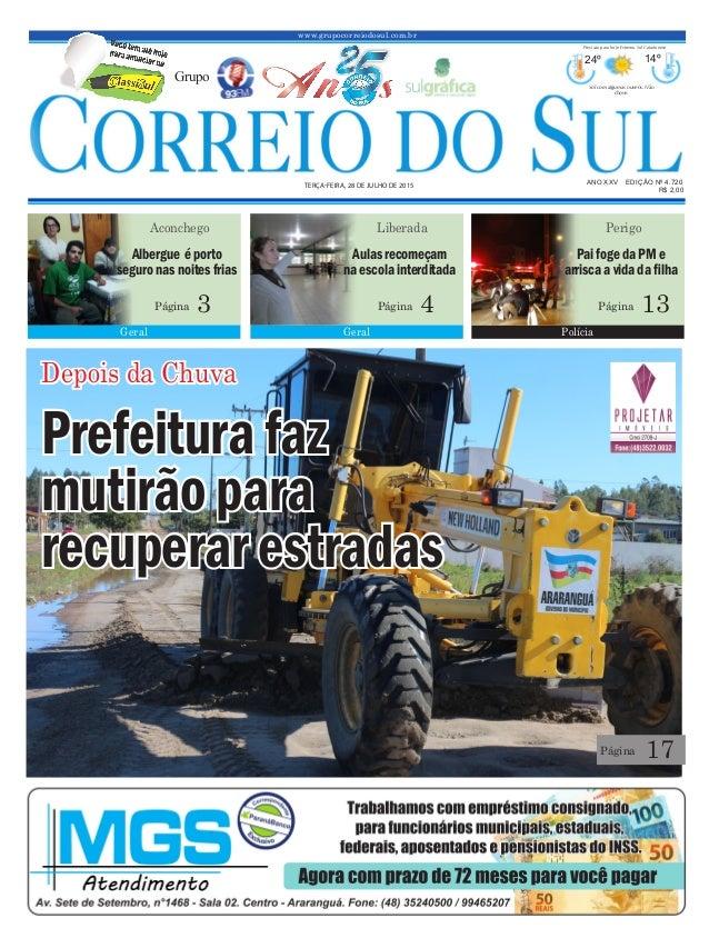 www.grupocorreiodosul.com.br ANO XXV EDIÇÃO Nº 4.720 TERÇA-FEIRA, 28 DE JULHO DE 2015 R$ 2,00 Grupo 24º 14º Sol com alguma...