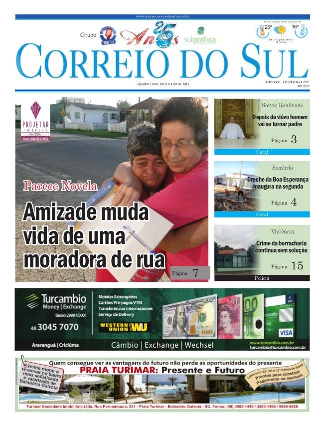 www.grupocorreiodosul.com.br ANO XXV EDIÇÃO Nº 4.721 QUARTA-FEIRA, 29 DE JULHO DE 2015 R$ 2,00 Grupo 25º 16º Sol com algum...