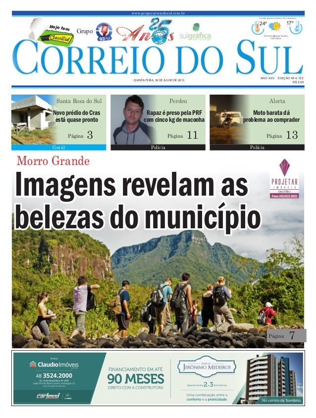 www.grupocorreiodosul.com.br ANO XXV EDIÇÃO Nº 4.722 QUINTA-FEIRA, 30 DE JULHO DE 2015 R$ 2,00 Grupo 24º 17º Sol com algum...