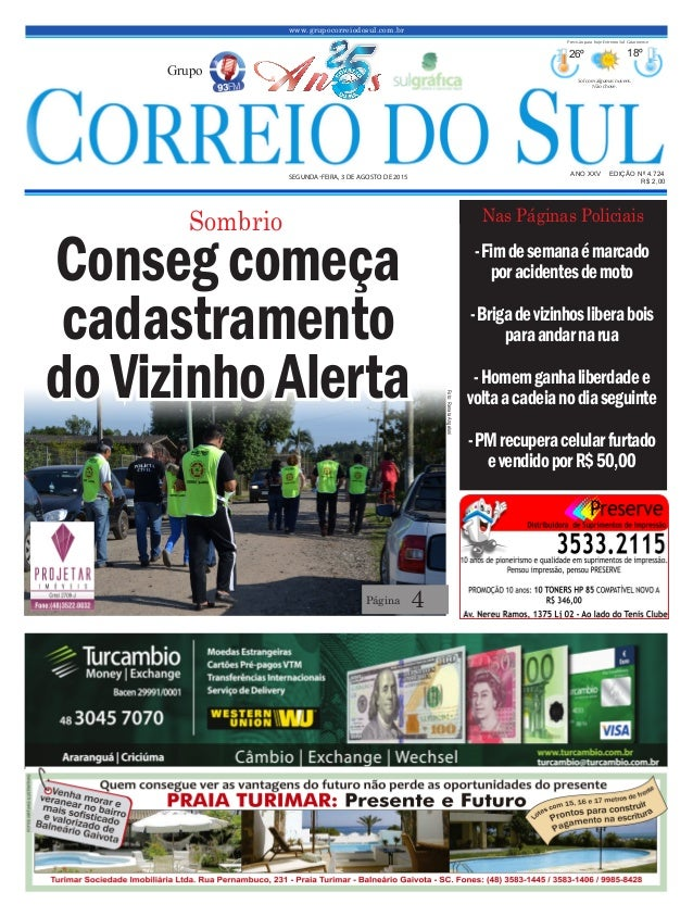 www.grupocorreiodosul.com.br ANO XXV EDIÇÃO Nº 4.724 SEGUNDA-FEIRA, 3 DE AGOSTO DE 2015 R$ 2,00 Grupo 26º 18º Sol com algu...