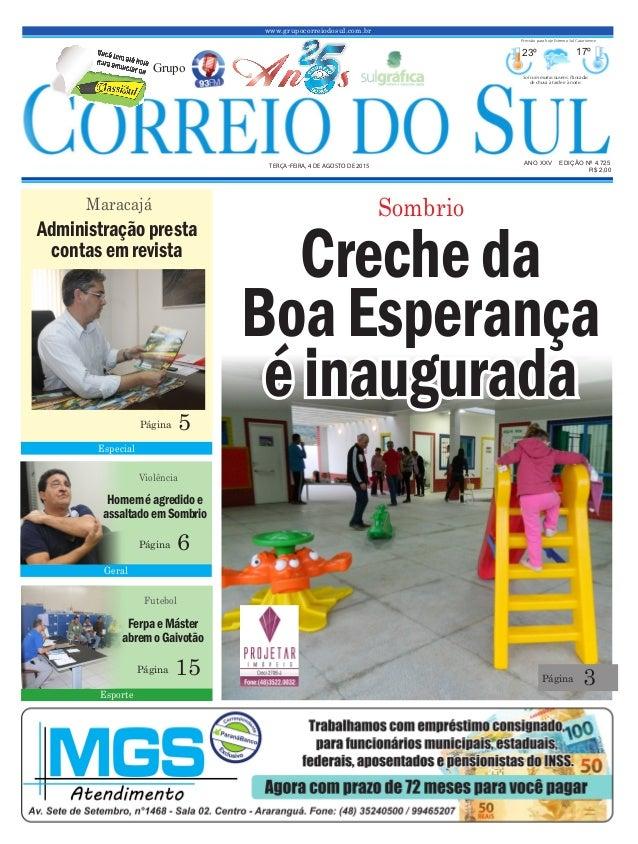 www.grupocorreiodosul.com.br ANO XXV EDIÇÃO Nº 4.725 TERÇA-FEIRA, 4 DE AGOSTO DE 2015 R$ 2,00 Grupo 23º 17º Sol com muitas...