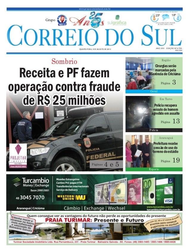 www.grupocorreiodosul.com.br ANO XXV EDIÇÃO Nº 4.726 QUARTA-FEIRA, 5 DE AGOSTO DE 2015 R$ 2,00 Grupo 23º 18º Sol com muita...