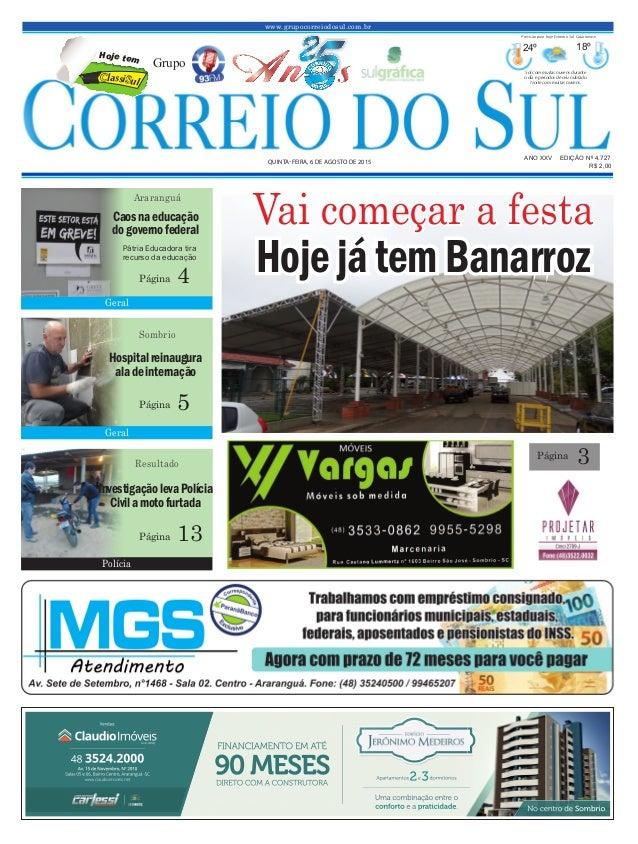 www.grupocorreiodosul.com.br ANO XXV EDIÇÃO Nº 4.727 QUINTA-FEIRA, 6 DE AGOSTO DE 2015 R$ 2,00 Grupo 24º 18º Sol com muita...