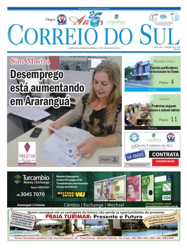 www.grupocorreiodosul.com.br ANO XXV EDIÇÃO Nº 4.728 SEXTA-FEIRA, SÁBADO E DOMINGO, 7, 8 E 9 DE AGOSTO DE 2015 R$ 2,00 Gru...