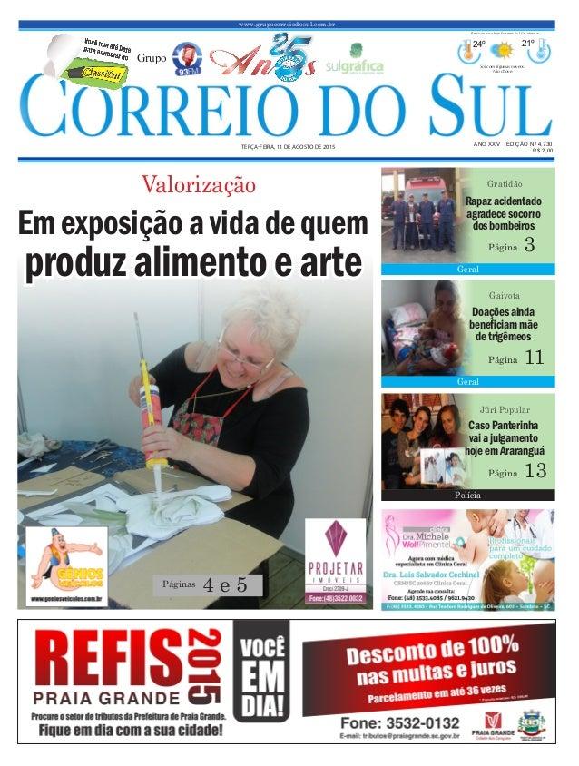 www.grupocorreiodosul.com.br ANO XXV EDIÇÃO Nº 4.730 TERÇA-FEIRA, 11 DE AGOSTO DE 2015 R$ 2,00 Grupo 24º 21º Sol com algum...