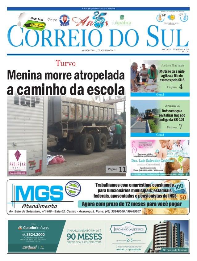 www.grupocorreiodosul.com.br ANO XXV EDIÇÃO Nº 4.732 QUINTA-FEIRA, 13 DE AGOSTO DE 2015 R$ 2,00 Grupo 24º 19º Sol com algu...