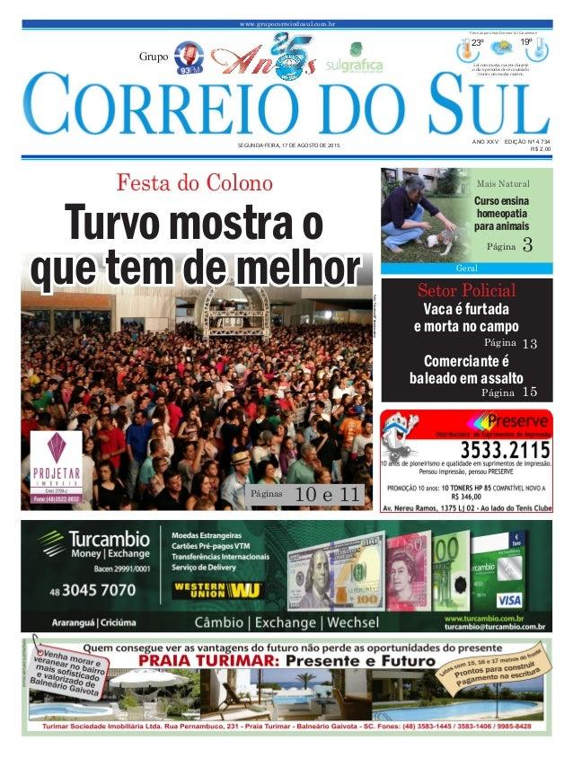 www.grupocorreiodosul.com.br ANO XXV EDIÇÃO Nº 4.734 SEGUNDA-FEIRA, 17 DE AGOSTO DE 2015 R$ 2,00 Grupo 23º 19º Sol com mui...