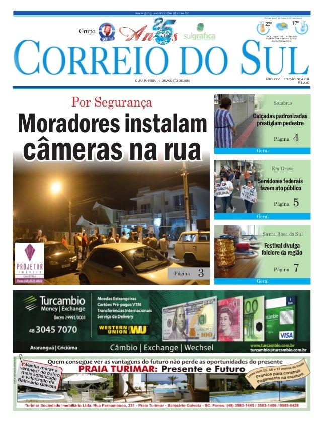 www.grupocorreiodosul.com.br ANO XXV EDIÇÃO Nº 4.736 QUARTA-FEIRA, 19 DE AGOSTO DE 2015 R$ 2,00 Grupo 23º 17º Sol, com pan...