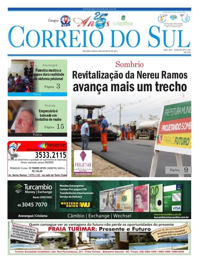 www.grupocorreiodosul.com.br ANO XXV EDIÇÃO Nº 4.739 SEGUNDA-FEIRA, 24 DE AGOSTO DE 2015 R$ 2,00 Grupo 21º 16º Sol com mui...