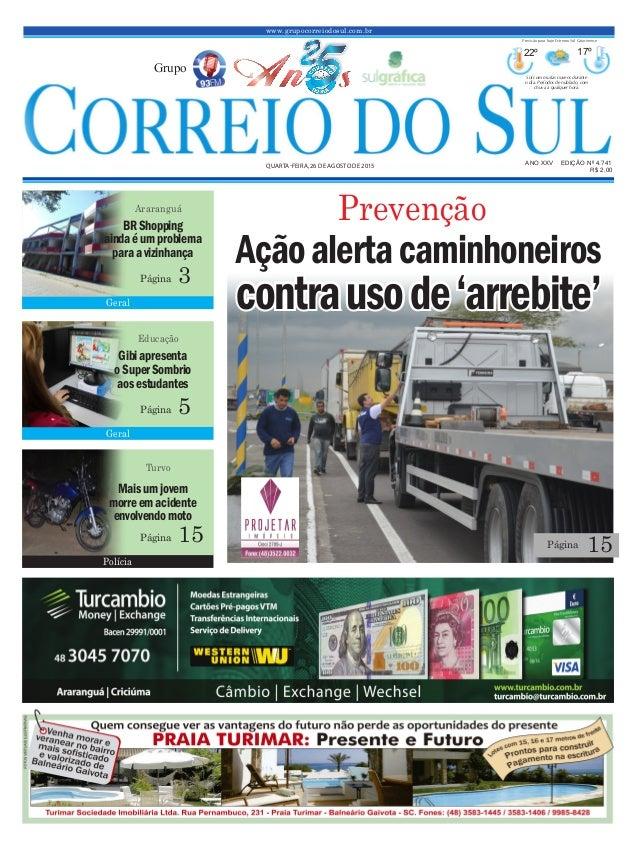 www.grupocorreiodosul.com.br ANO XXV EDIÇÃO Nº 4.741 QUARTA-FEIRA, 26 DE AGOSTO DE 2015 R$ 2,00 Grupo 22º 17º Sol com muit...