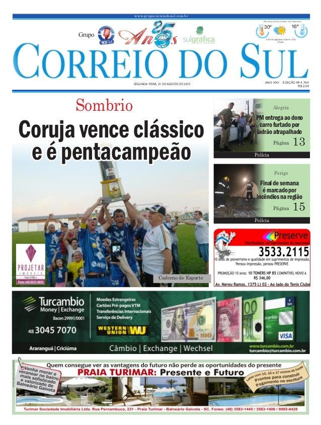 www.grupocorreiodosul.com.br ANO XXv EDIÇÃO Nº 4.744 Segunda-feira, 31 de agoSto de 2015 R$ 2,00 Grupo 30º 16º Sol com alg...
