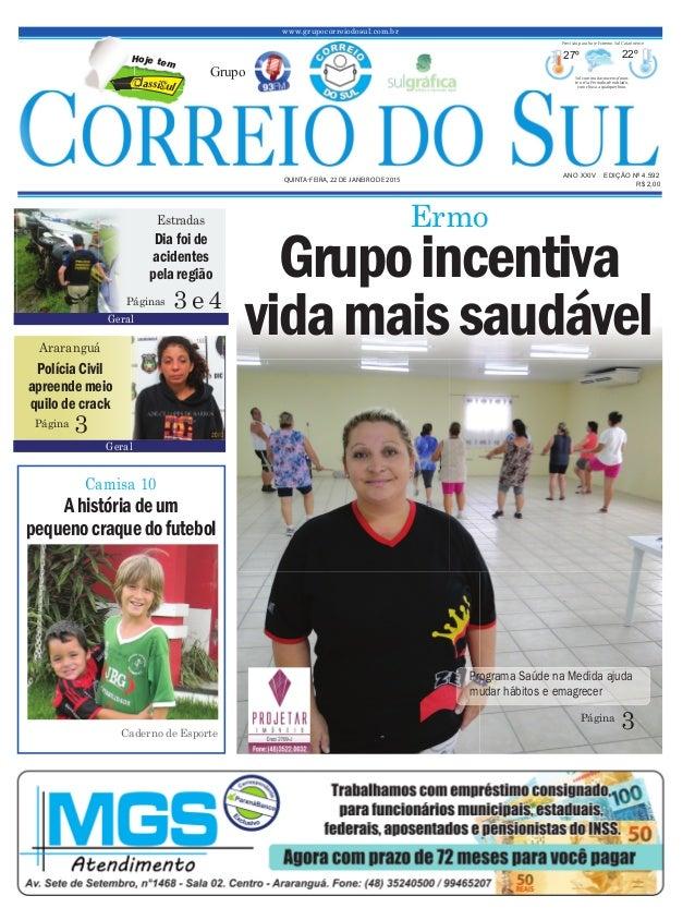 www.grupocorreiodosul.com.br ANO XXIV EDIÇÃO Nº 4.592 QUINTA-FEIRA, 22 DE JANEIRO DE 2015 R$ 2,00 Grupo 27º 22º Sol com mu...
