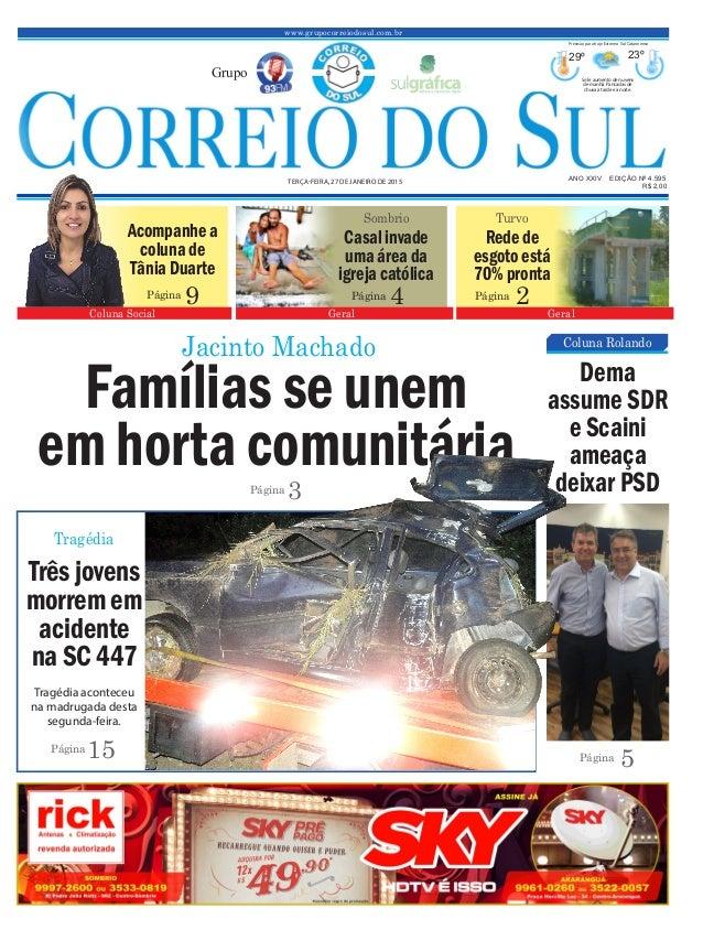 www.grupocorreiodosul.com.br ANO XXIV EDIÇÃO Nº 4.595 TERÇA-FEIRA, 27 DE JANEIRO DE 2015 R$ 2,00 Grupo 29º 23º Sol e aumen...