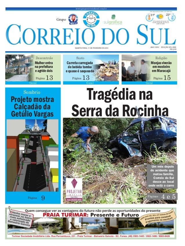 Tragédiana SerradaRocinha www.grupocorreiodosul.com.br ANO XXIV EDIÇÃO Nº 4.606 QUARTA-FEIRA, 11 DE FEVEREIRO DE 2015 R$ 2...