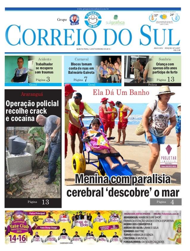www.grupocorreiodosul.com.br ANO XXIV EDIÇÃO Nº 4.607 QUINTA-FEIRA, 12 DE FEVEREIRO DE 2015 R$ 2,00 Grupo 32º 24º Sol e au...