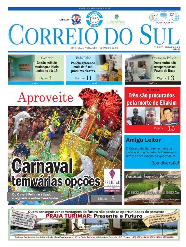 www.grupocorreiodosul.com.br ANO XXIV EDIÇÃO Nº 4.608 SEXTA-FEIRA, 13 A TERÇA-FEIRA, 17 DE FEVEREIRO DE 2015 R$ 2,00 Grupo...