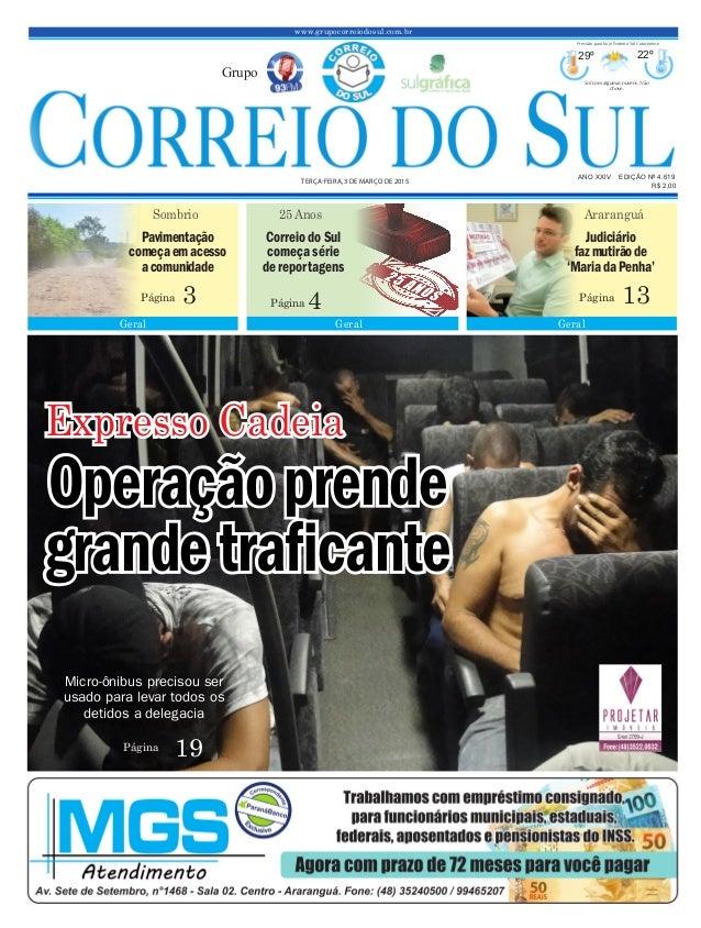 Operaçãoprende grandetraficante www.grupocorreiodosul.com.br ANO XXIV EDIÇÃO Nº 4.619 TERÇA-FEIRA, 3 DE MARÇO DE 2015 R$ 2...