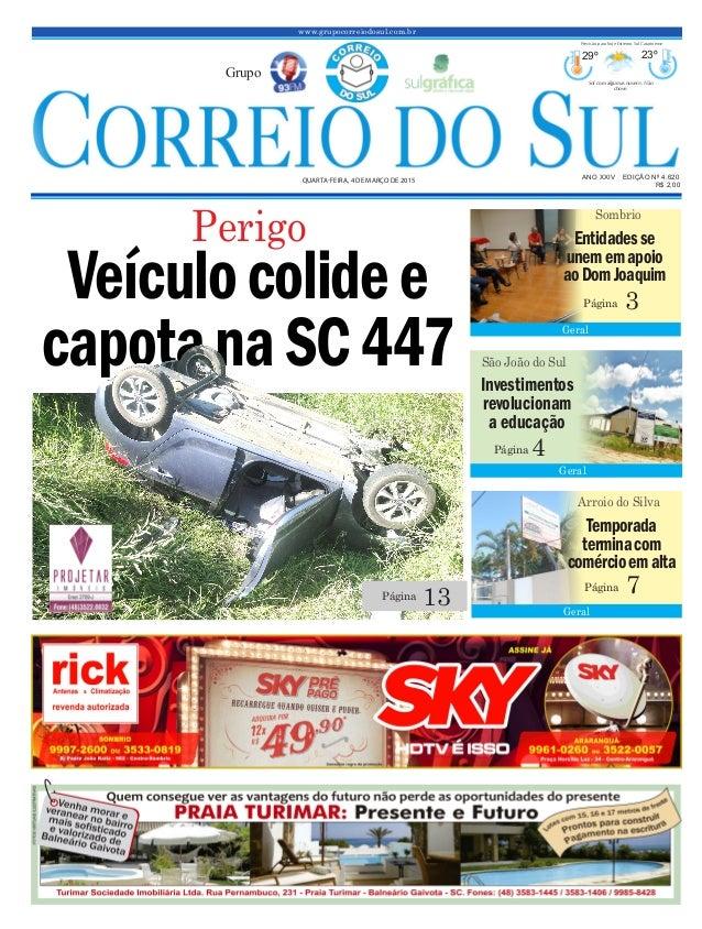 Veículocolidee capotanaSC447 www.grupocorreiodosul.com.br ANO XXIV EDIÇÃO Nº 4.620 QUARTA-FEIRA, 4 DE MARÇO DE 2015 R$ 2,0...