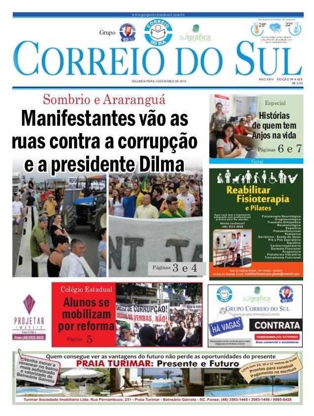 www.grupocorreiodosul.com.br ANO XXIV EDIÇÃO Nº 4.628 SEGUNDA-FEIRA, 16 DE MARÇO DE 2015 R$ 2,00 Grupo 28º 22º Sol com mui...
