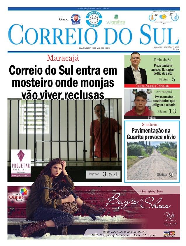 www.grupocorreiodosul.com.br ANO XXIV EDIÇÃO Nº 4.630 QUARTA-FEIRA, 18 DE MARÇO DE 2015 R$ 2,00 Grupo 26º 20º Sol com algu...