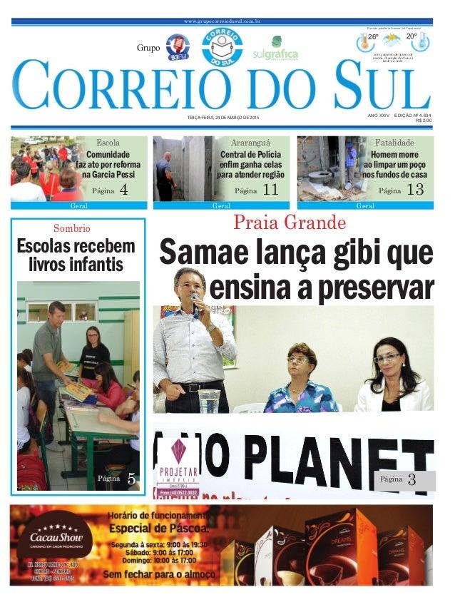 Samaelançagibique ensinaapreservar www.grupocorreiodosul.com.br ANO XXIV EDIÇÃO Nº 4.634 TERÇA-FEIRA, 24 DE MARÇO DE 2015 ...