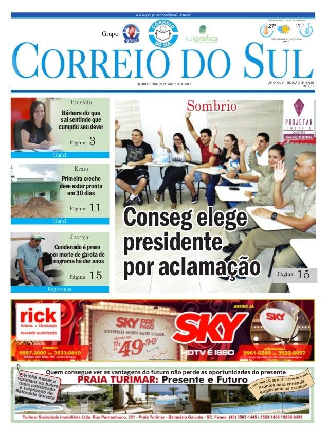 Consegelege presidente por aclamação www.grupocorreiodosul.com.br ANO XXIV EDIÇÃO Nº 4.635 QUARTA-FEIRA, 25 DE MARÇO DE 20...