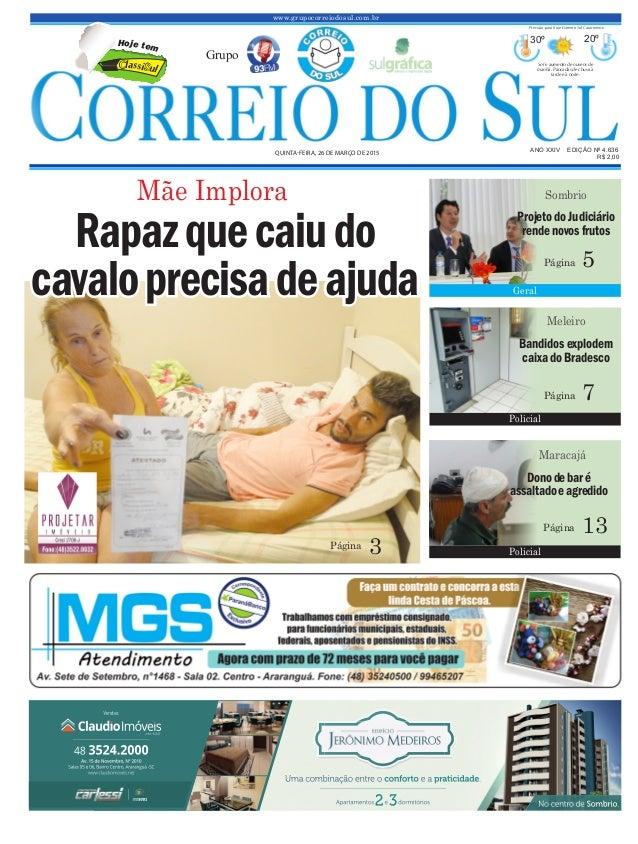 www.grupocorreiodosul.com.br ANO XXIV EDIÇÃO Nº 4.636 QUINTA-FEIRA, 26 DE MARÇO DE 2015 R$ 2,00 Grupo 30º 20º Sol e aument...