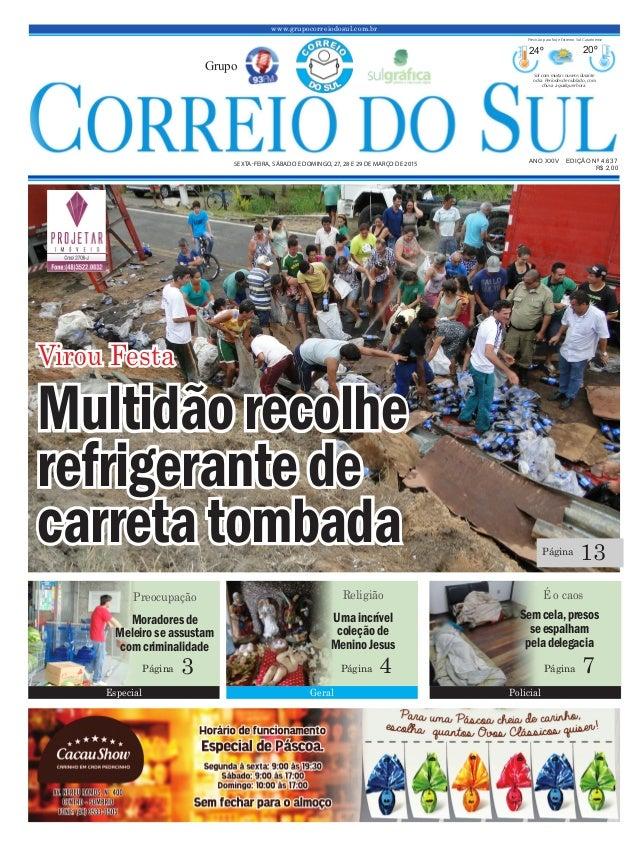 www.grupocorreiodosul.com.br ANO XXIV EDIÇÃO Nº 4.637 SEXTA-FEIRA, SÁBADO E DOMINGO, 27, 28 E 29 DE MARÇO DE 2015 R$ 2,00 ...