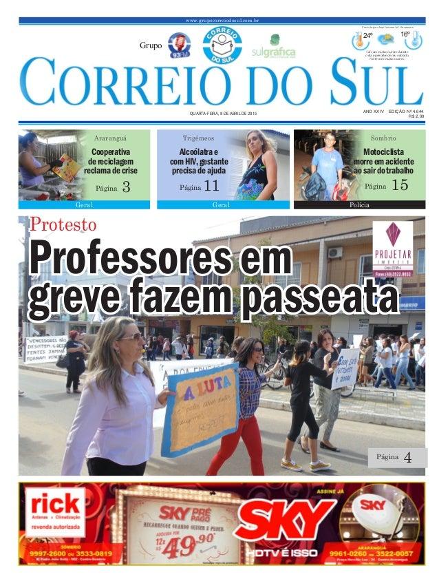 Professores em greve fazem passeata www.grupocorreiodosul.com.br ANO XXIV EDIÇÃO Nº 4.644 QUARTA-FEIRA, 8 DE ABRIL DE 2015...