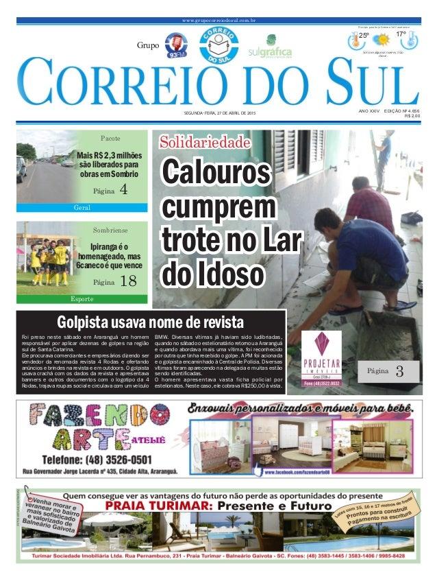 www.grupocorreiodosul.com.br ANO XXIV EDIÇÃO Nº 4.656 SEGUNDA-FEIRA, 27 DE ABRIL DE 2015 R$ 2,00 Grupo 25º 17º Sol com alg...