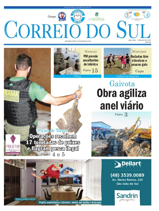 www.grupocorreiodosul.com.br ANO XXIV EDIÇÃO Nº 4.675 SEGUNDA-FEIRA, 25 DE MAIO DE 2015 R$ 2,00 Grupo 26º 18º Sol com algu...