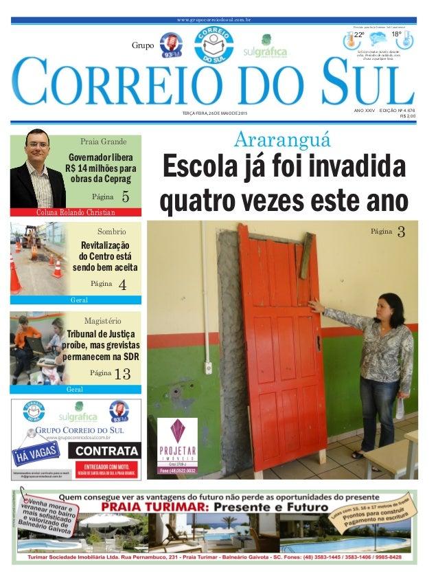 www.grupocorreiodosul.com.br ANO XXIV EDIÇÃO Nº 4.676 TERÇA-FEIRA, 26 DE MAIO DE 2015 R$ 2,00 Grupo 22º 18º Sol com muitas...