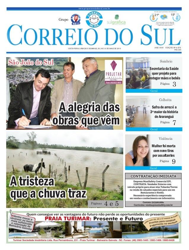 www.grupocorreiodosul.com.br ANO XXIV EDIÇÃO Nº 4.679 SEXTA-FEIRA, SÁBADO E DOMINGO, 29, 30 E 31 DE MAIO DE 2015 R$ 2,00 G...