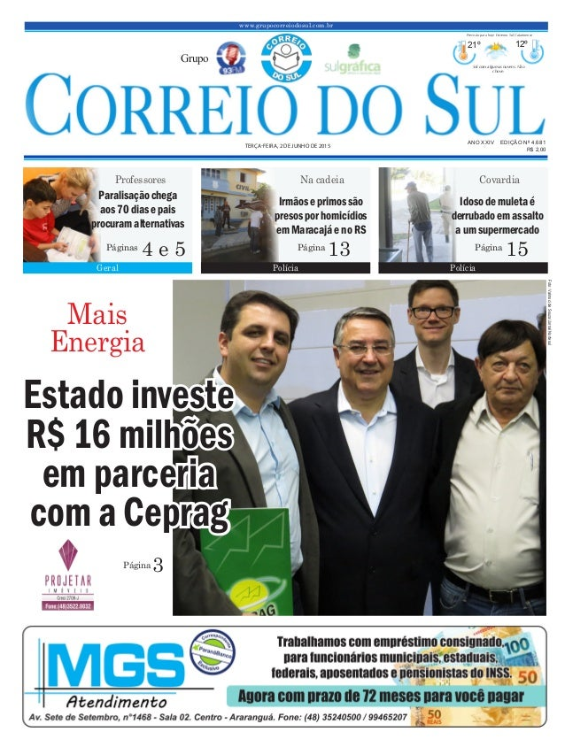 www.grupocorreiodosul.com.br ANO XXIV EDIÇÃO Nº 4.681 TERÇA-FEIRA, 2 DE JUNHO DE 2015 R$ 2,00 Grupo 21º 12º Sol com alguma...