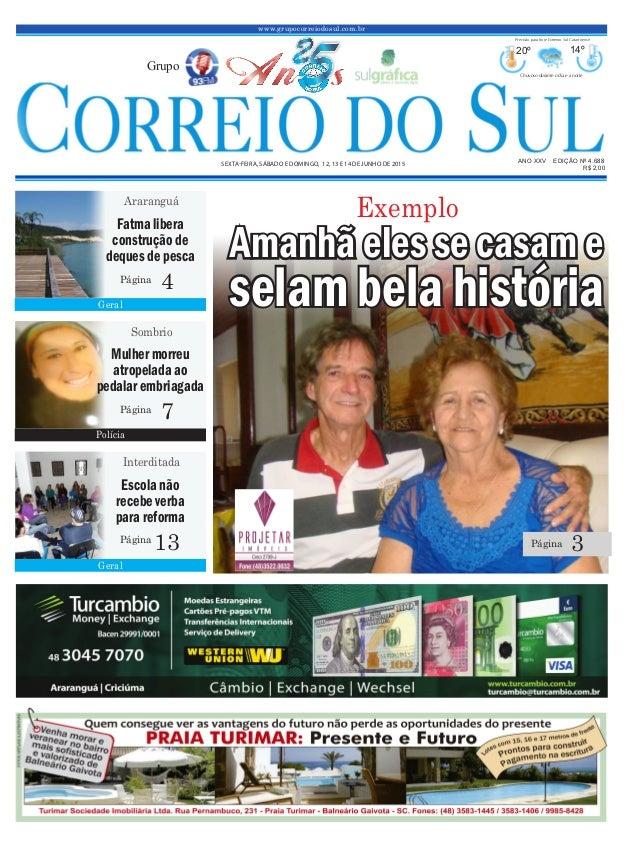 www.grupocorreiodosul.com.br ANO XXV EDIÇÃO Nº 4.688 SEXTA-FEIRA, SÁBADO E DOMINGO, 12, 13 E 14 DE JUNHO DE 2015 R$ 2,00 G...