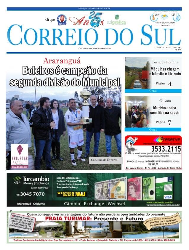 www.grupocorreiodosul.com.br ANO XXV EDIÇÃO Nº 4.689 SEGUNDA-FEIRA, 15 DE JUNHO DE 2015 R$ 2,00 Grupo 20º 12º Dia de sol c...