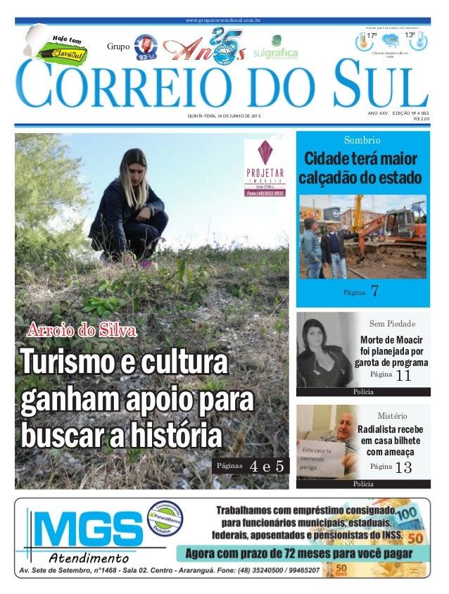 www.grupocorreiodosul.com.br ANO XXV EDIÇÃO Nº 4.692 QUINTA-FEIRA, 18 DE JUNHO DE 2015 R$ 2,00 Grupo 17º 13º Chuvoso duran...