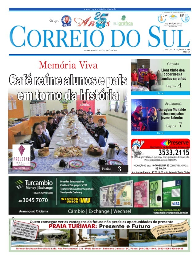 www.grupocorreiodosul.com.br ANO XXV EDIÇÃO Nº 4.694 SEGUNDA-FEIRA, 22 DE JUNHO DE 2015 R$ 2,00 Grupo 25º 18º Sol e aument...