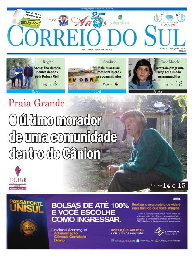 www.grupocorreiodosul.com.br ANO XXV EDIÇÃO Nº 4.695 TERÇA-FEIRA, 23 DE JUNHO DE 2015 R$ 2,00 Grupo 18º 12º Sol com muitas...
