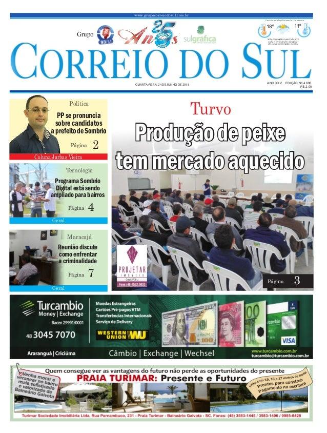 www.grupocorreiodosul.com.br ANO XXV EDIÇÃO Nº 4.696 QUARTA-FEIRA, 24 DE JUNHO DE 2015 R$ 2,00 Grupo 18º 11º Sol com muita...