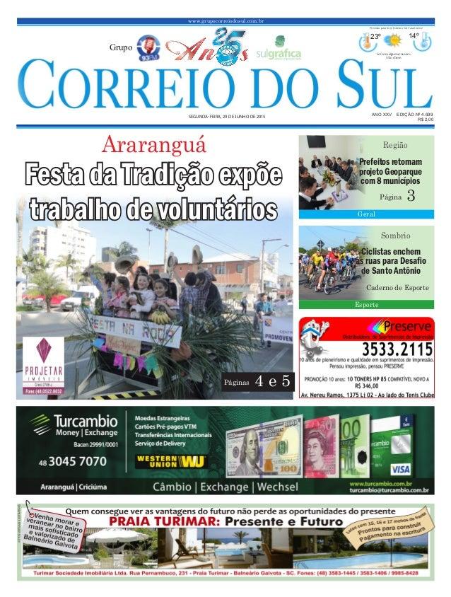 www.grupocorreiodosul.com.br ANO XXV EDIÇÃO Nº 4.699 SEGUNDA-FEIRA, 29 DE JUNHO DE 2015 R$ 2,00 Grupo 23º 14º Sol com algu...