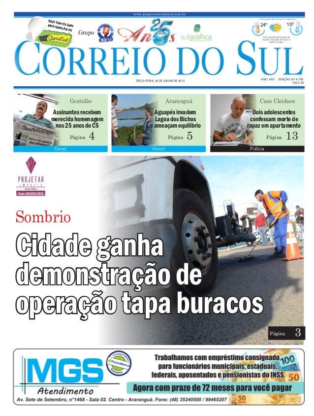 www.grupocorreiodosul.com.br ANO XXV EDIÇÃO Nº 4.700 TERÇA-FEIRA, 30 DE JUNHO DE 2015 R$ 2,00 Grupo 24º 15º Sol e aumento ...