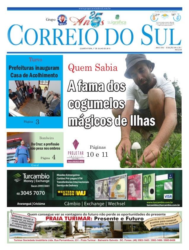 www.grupocorreiodosul.com.br ANO XXV EDIÇÃO Nº 4.701 QUARTA-FEIRA, 1° DE JULHO DE 2015 R$ 2,00 Grupo 21º 14º Sol com muita...
