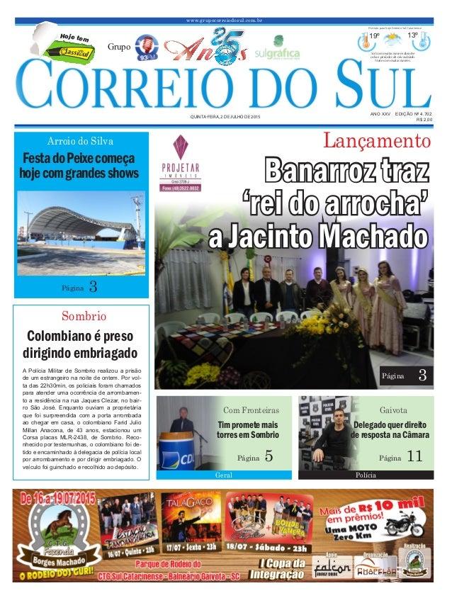www.grupocorreiodosul.com.br ANO XXV EDIÇÃO Nº 4.702 QUINTA-FEIRA, 2 DE JULHO DE 2015 R$ 2,00 Grupo 19º 13º Sol com muitas...