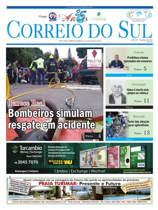 www.grupocorreiodosul.com.br ANO XXV EDIÇÃO Nº 4.703 SEXTA-FEIRA, SÁBADO E DOMINGO, 3, 4 E 5 DE JULHO DE 2015 R$ 2,00 Grup...