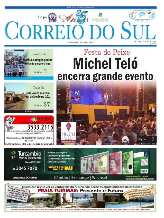 www.grupocorreiodosul.com.br ANO XXV EDIÇÃO Nº 4.704 SEGUNDA-FEIRA, 6 DE JULHO DE 2015 R$ 2,00 Grupo 19º 12º Sol com muita...